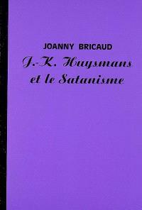 J.-K. Huysmans et le satanisme. Suivi de Une séance de spiritisme chez J.-K. Huysmans. Suivi de Le satanisme et la magie