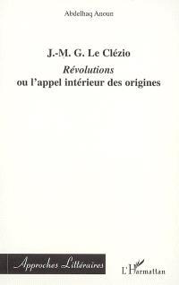 J.-M. G. Le Clézio : Révolutions ou L'appel intérieur des origines