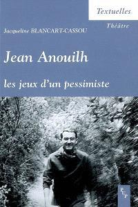 Jean Anouilh, les jeux d'un pessimiste