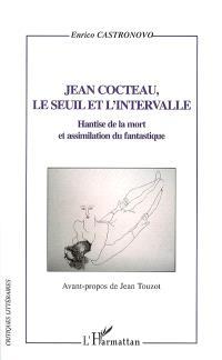 Jean Cocteau, le seuil et l'intervalle : hantise de la mort et assimilation du fantastique