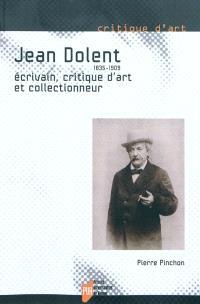 Jean Dolent, 1835-1909 : écrivain, critique d'art et collectionneur