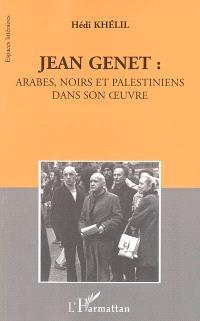 Jean Genet : Arabes, Noirs et Palestiniens dans son oeuvre