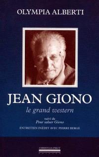 Jean Giono : le grand western. Suivi de Pour saluer Giono