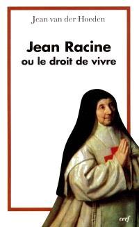 Jean Racine ou Le droit de vivre