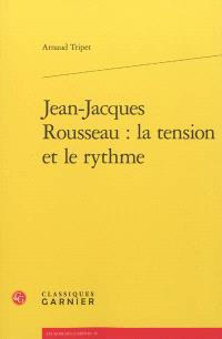 Jean-Jacques Rousseau : la tension et le rythme