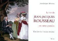 Jean-Jacques Rousseau : sa vie racontée en un siècle de cartes postales