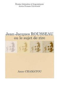 Jean-Jacques Rousseau ou Le sujet de rire