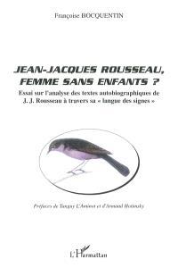 Jean-Jacques Rousseau, femme sans enfants ? : essai sur l'analyse des textes autobiographiques de J.-J. Rousseau à travers sa langue des signes