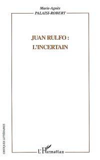 Juan Rulfo : l'incertain