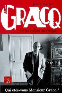 Julien Gracq ou Les reflets du rivage : qui êtes-vous monsieur Gracq ?