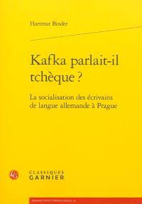 Kafka parlait-il tchèque ? : la socialisation des écrivains de langue allemande à Prague