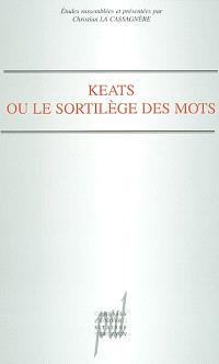 Keats ou Le sortilège des mots