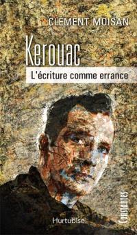 Kerouac  : l' écriture comme errance