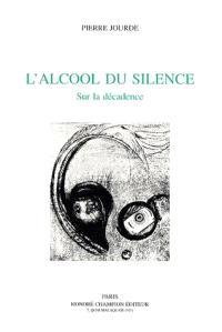 L'alcool du silence : sur la décadence