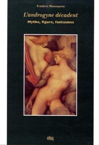 L'androgyne décadent : mythe, figure, fantasmes