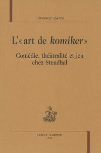 L'art de Komiker : comédie, théâtralité et jeu chez Stendhal