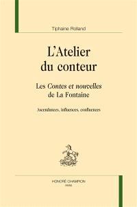 L'atelier du conteur : les Contes et nouvelles de La Fontaine : ascendances, influences, confluences