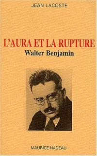 L'aura et la rupture : essais sur Walter Benjamin