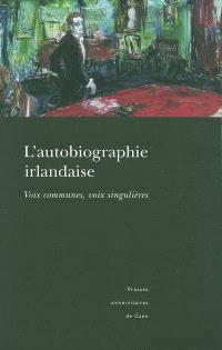 L'autobiographie irlandaise : voix communes, voix singulières