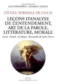 L'Ecole normale de l'an III. Volume 4, Leçons d'analyse de l'entendement, art de la parole, littérature, morale