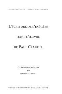 L'écriture de l'exégèse dans l'oeuvre de Paul Claudel : actes du colloque, les 8-9-10 mars 2001 à l'Université de Toulouse-Le-Mirail