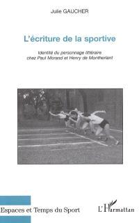 L'écriture de la sportive : identité du personnage littéraire chez Paul Morand et Henry de Montherlant