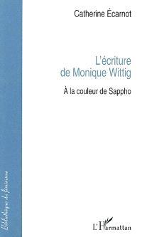 L'écriture de Monique Wittig : à la couleur de Sappho