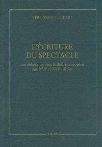 L'écriture du spectacle : les didascalies dans le théâtre européen aux XVIe et XVIIe siècles