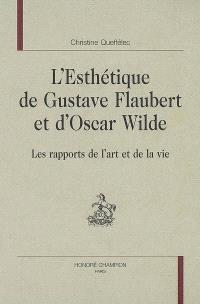 L'esthétique de Gustave Flaubert et d'Oscar Wilde : les rapports de l'art et de la vie