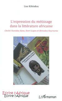 L'expression du métissage dans la littérature africaine : Cheikh Hamidou Kane, Henri Lopes et Ahmadou Kourouma