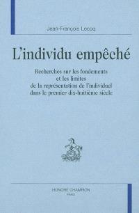 L'individu empêché : recherches sur les fondements et les limites de la représentation de l'individuel dans le premier dix-huitième siècle