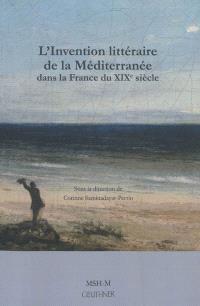 L'invention littéraire de la Méditerranée dans la France du XIXe siècle