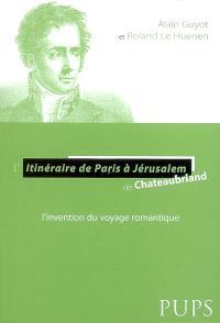 L'itinéraire de Paris à Jérusalem de Chateaubriand : l'invention du voyage romantique