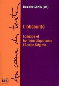 L'obscurité : langage et herméneutique sous l'Ancien Régime