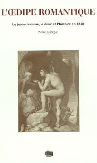 L'Oedipe romantique : le jeune homme, le désir et l'histoire en 1830