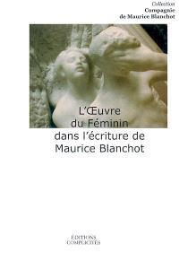 L'oeuvre du féminin dans l'écriture de Maurice Blanchot