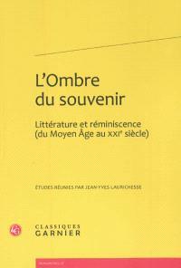 L'ombre du souvenir : littérature et réminiscence, du Moyen Age au XXIe siècle