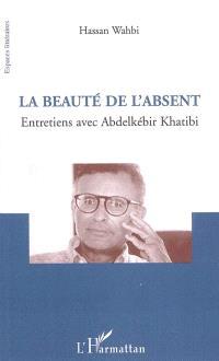 La beauté de l'absent : entretiens avec Abdelkebir Khatibi
