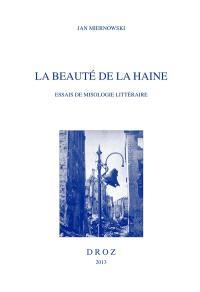 La beauté de la haine : essais de misologie littéraire
