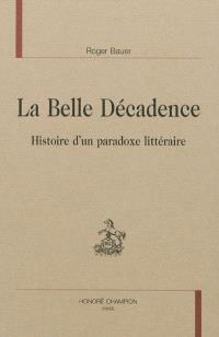 La belle décadence : histoire d'un paradoxe littéraire