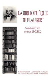 La bibliothèque de Flaubert : inventaires et critiques