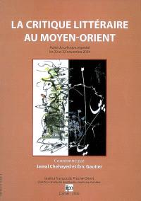 La critique littéraire au Proche-Orient : actes du colloque, 22-23 novembre 2004