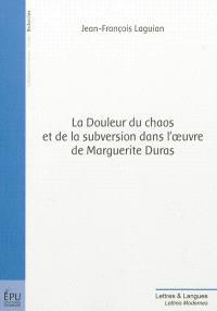 La douleur du chaos et de la subversion dans l'oeuvre de Marguerite Duras