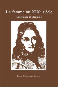 La Femme au 19e siècle : littérature et idéologie