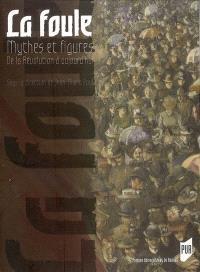 La foule : mythes et figures de la Révolution à aujourd'hui