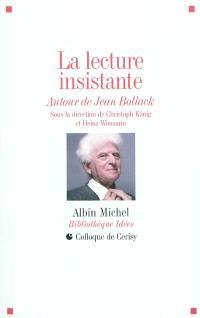 La lecture insistante : autour de Jean Bollack : actes du colloque, Cerisy-la-Salle, 11-18 juil. 2009