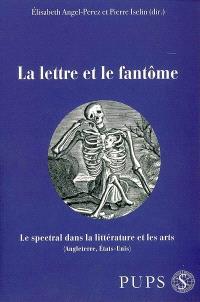 La lettre et le fantôme : le spectral dans la littérature et les arts (Angleterre, États-Unis)