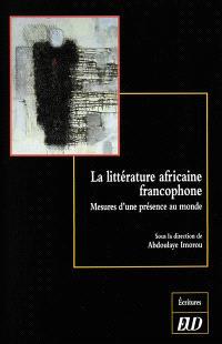 La littérature africaine francophone : mesures d'une présence au monde