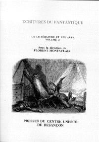 La littérature et les arts. Volume 2, Ecritures du fantastique