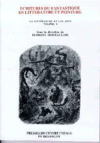 La littérature et les arts. Volume 4, Ecritures du fantastique en littérature et peinture